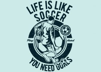 Life Is Like Soccer Graphic t-shirt design