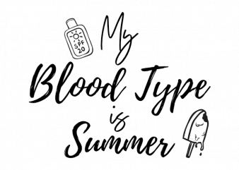 My blood type is summer vector t shirt design