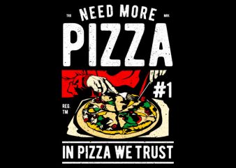 Need More Pizza Graphic t-shirt design