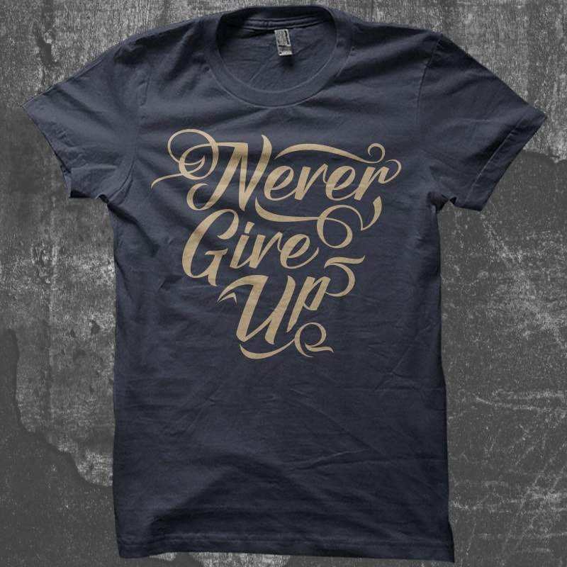 Never Give Up – Typography t shirt designs for sale