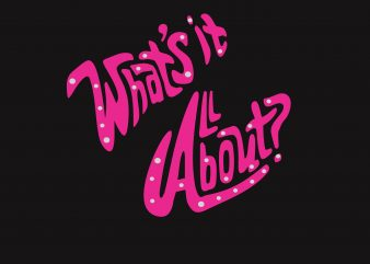 What's It About t shirt design for sale