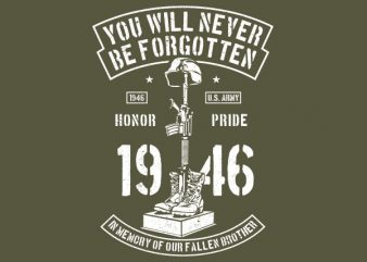 You Will Never Be Forgotten Graphic t-shirt design