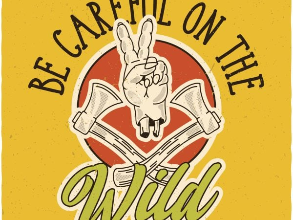 Be careful on the Wild. Vector T-Shirt Design