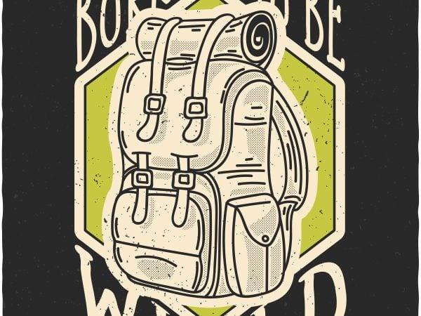 Born to be wild. Vector T-Shirt Design