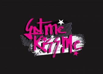 Get Kiss Mee print ready shirt design