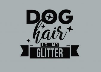 Dog Hair Is My Glitter Dog Qoute t shirt vector illustration
