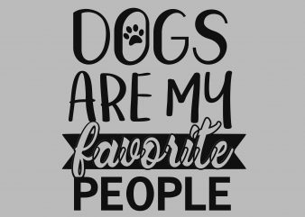 Dogs Are My Favorite People t shirt vector illustration