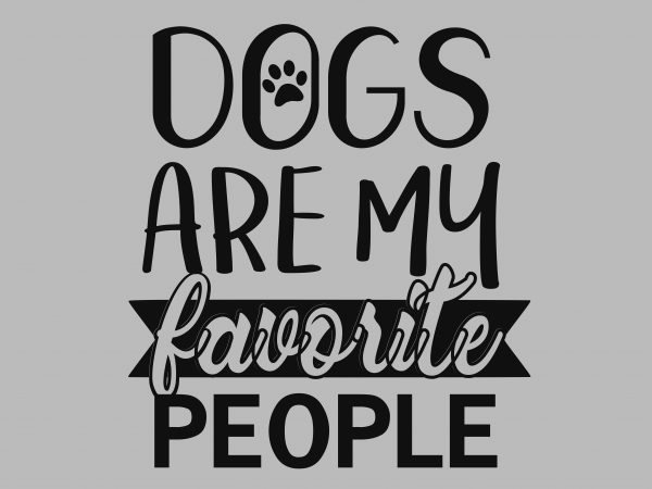 Dogs Are My Favorite People T Shirt Design For Purchase Buy T Shirt Designs