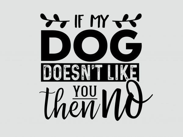 If Dog Doesn T Like You Shirt Design