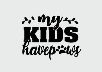 My Kids Have Paws t shirt designs for sale