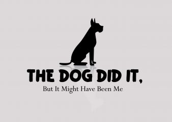 The Dog Dit It tshirt design for sale