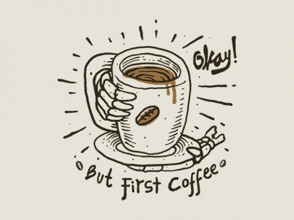 Okay! But First Coffee t shirt design online
