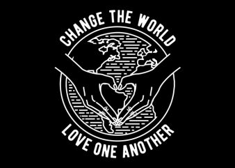 Change The World print ready vector t shirt design