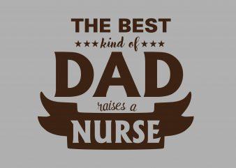 Kind Of Dad Raises Nurse vector t-shirt design