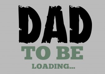 DAD To Be Loading… t shirt vector illustration