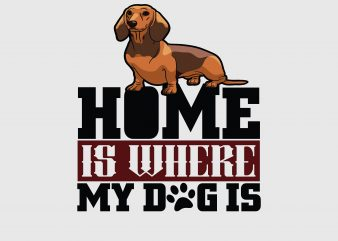 Home Is Where My Dogs Is Dog T-shirt Design