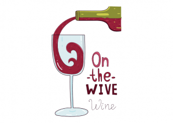 On the wive funny red wine and surfer saying t shirt printing design