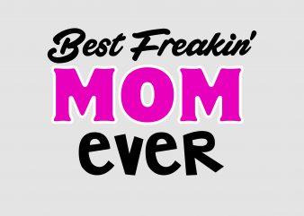Best Freakin Mom Ever t shirt template
