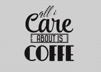 All I Care About Coffe tshirt design vector