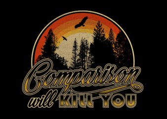 comparison will kill you t-shirt design for commercial use
