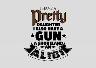I Have Pretty Daughter t shirt design for sale