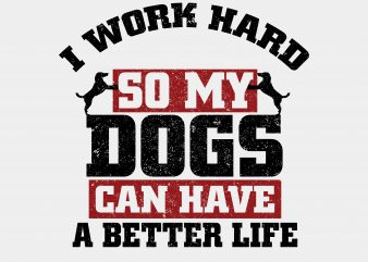 I Work Hard Dog T-Shirt Design