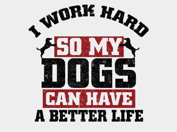 I Work Hard Dog T-Shirt Design