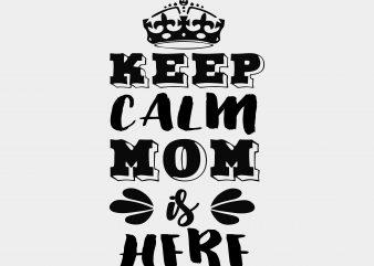 Keep Calm Mom is Here t shirt vector art