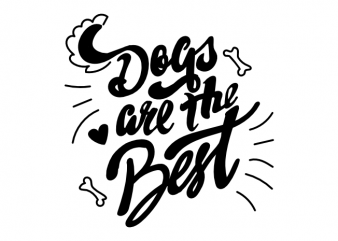 Dogs are the best typographic saying for puppy lovers vector t shirt design