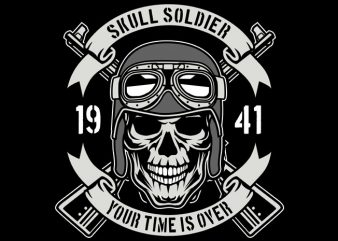 Skull Soldier Time Is Over t shirt design for purchase
