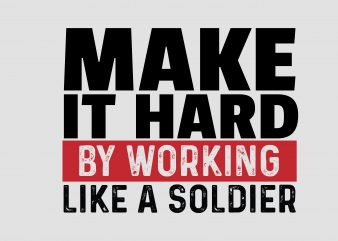 Make It Hard By Working Like A Soldier buy t shirt design artwork
