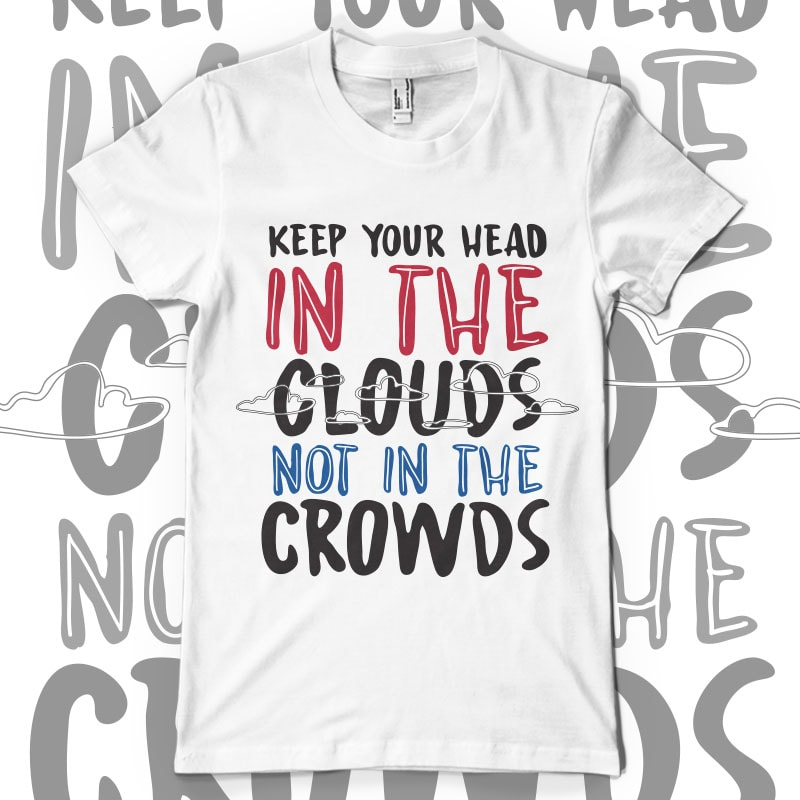 Keep your head in the clouds t shirt designs for printful