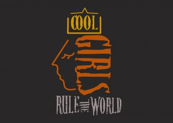 Cool Girl Rule The World t shirt design for purchase