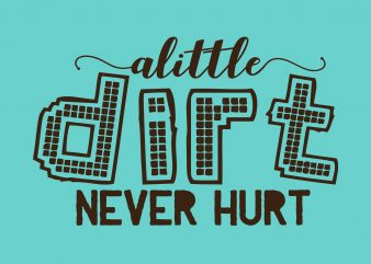 A Little Dirt Never Hurt t shirt vector