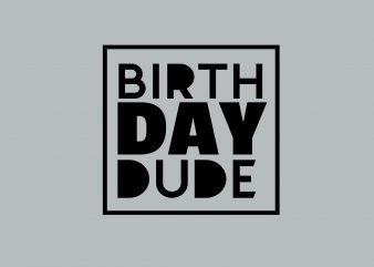 Birth Day DUDE t shirt design for purchase