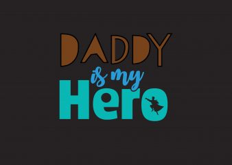 Daddy Is My Hero t shirt vector illustration