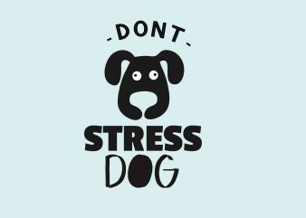 Don't Stress A Dog vector t-shirt design