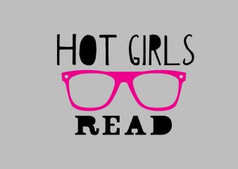 Hot Girls Read commercial use t-shirt design
