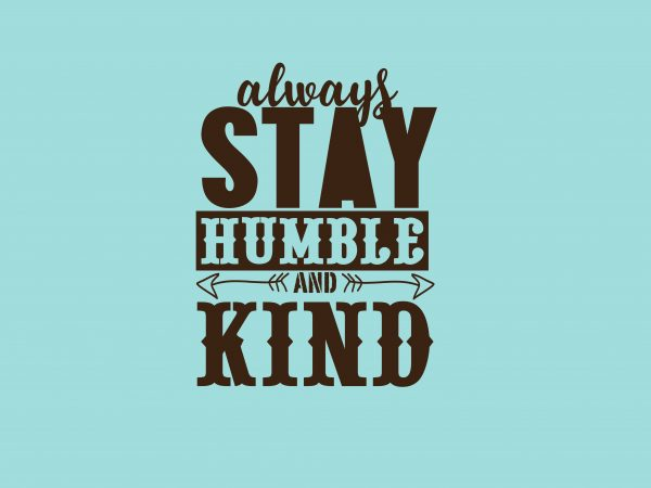 Always Stay Humble And Kind buy t shirt design