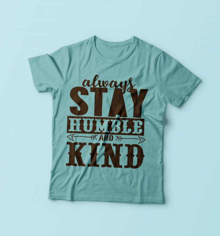 Always Stay Humble And Kind tshirt-factory.com