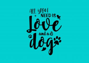 All You Need Is Love and A Dog t shirt design png