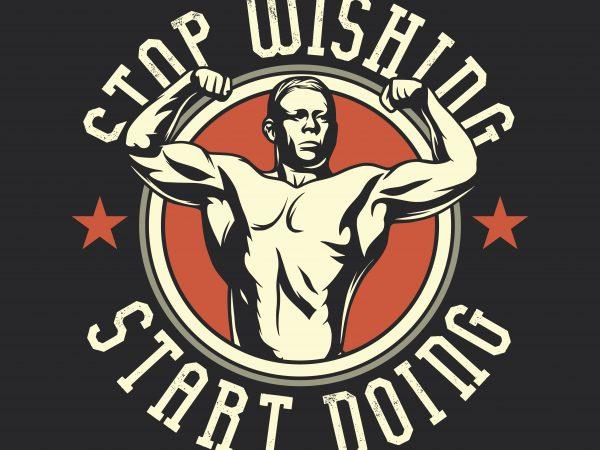 Stop wishing start doing. Vector T-Shirt Design