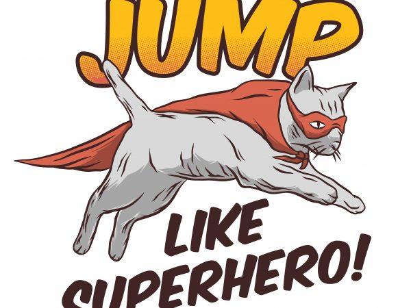 Jump like superhero. Vector T-Shirt Design