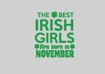 Best Irish Gilr Born In November graphic t-shirt design