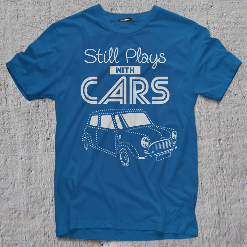 STILL PLAYS WITH CARS commercial use t shirt designs