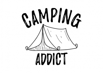 Camping addict – Camping outdoor camp adventure saying vector t shirt design