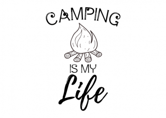 Camping is my life – Camping outdoor camp saying vector t shirt printing design