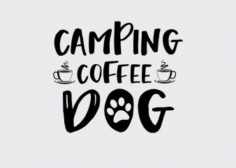 Camping Coffe Dog commercial use t-shirt design