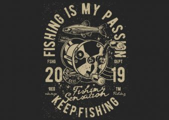Fishing Is My Passion t shirt graphic design