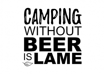 Funny camping and beer outdoor saying graphic shirt design